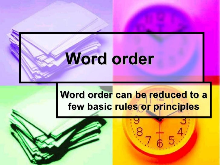 Word orderWord order can be reduced to a few basic rules or principles