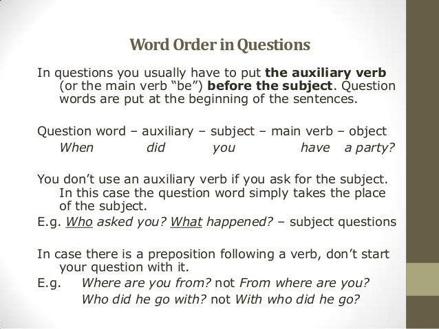 """WordOrderinQuestionsIn questions you usually have to put the auxiliary verb(or the main verb """"be"""") before the subject. Que..."""