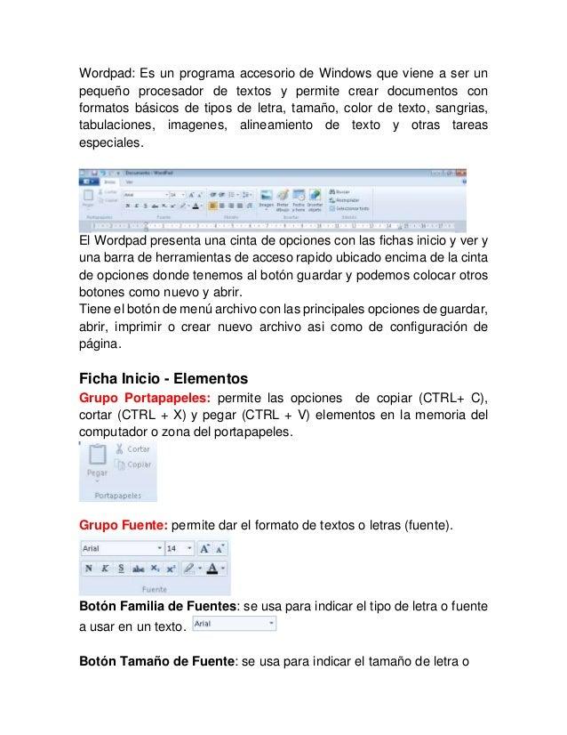 Wordpad: Es un programa accesorio de Windows que viene a ser un pequeño procesador de textos y permite crear documentos co...