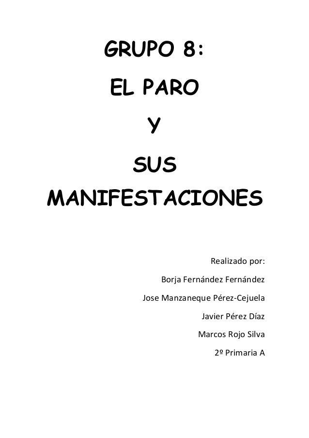 GRUPO 8:EL PAROYSUSMANIFESTACIONESRealizado por:Borja Fernández FernándezJose Manzaneque Pérez-CejuelaJavier Pérez DíazMar...