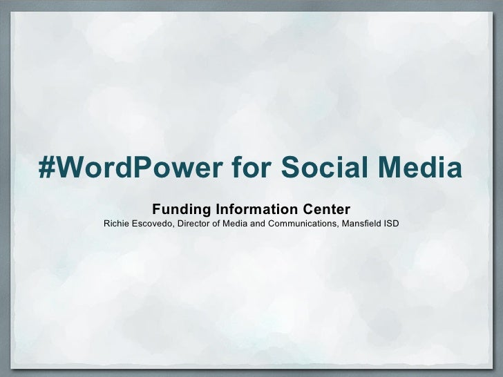 #WordPower for Social Media               Funding Information Center    Richie Escovedo, Director of Media and Communicati...