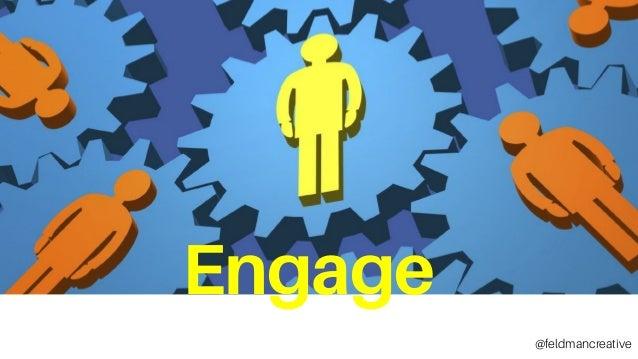 Engage Engage @feldmancreative