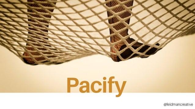 Pacify Pacify @feldmancreative