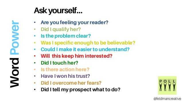 Askyourself… • Are you feeling your reader? • Did I qualify her? • Is the problem clear? • Was I specific enough to be ...