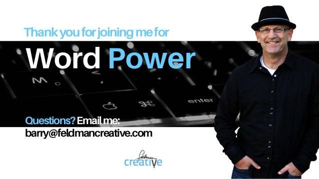 Word Power Thankyouforjoiningmefor Questions?Emailme: barry@feldmancreative.com