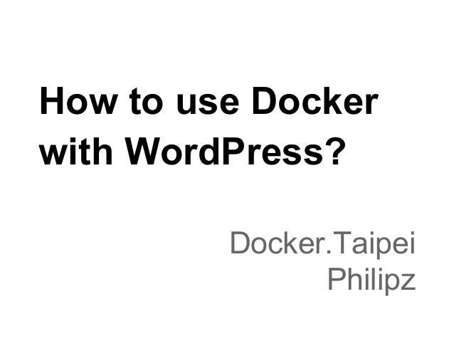 How to use Docker with WordPress? Docker.Taipei Philipz