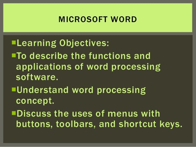 MICROSOFT WORDLearning Objectives:To describe the functions and applications of word processing software.Understand wor...