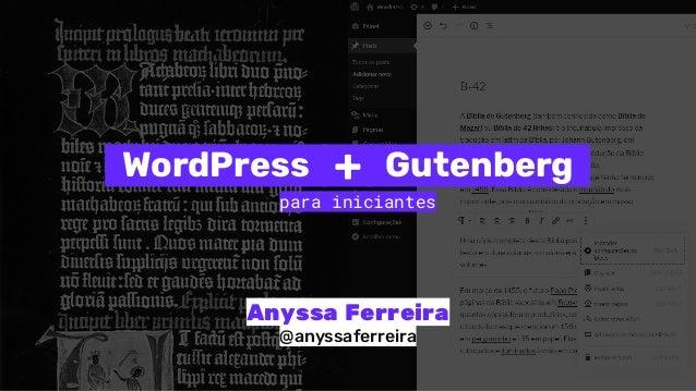 Anyssa Ferreira @anyssaferreira para iniciantes GutenbergWordPress +