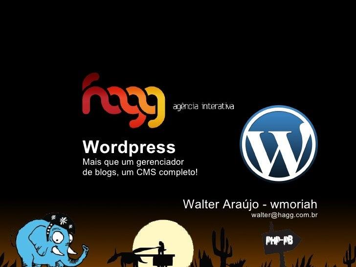 Wordpress Mais que um gerenciador  de blogs, um CMS completo! Walter Araújo - wmoriah [email_address]