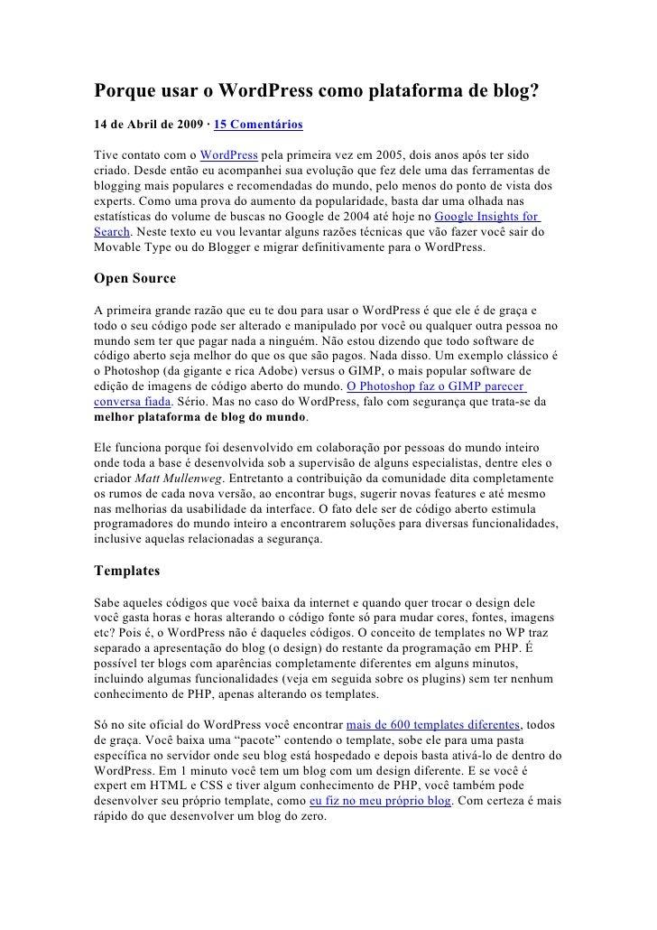 Porque usar o WordPress como plataforma de blog? 14 de Abril de 2009 · 15 Comentários  Tive contato com o WordPress pela p...