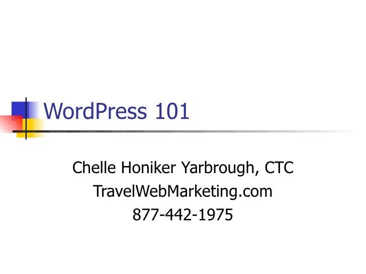 WordPress 101 Chelle Honiker Yarbrough, CTC TravelWebMarketing.com 877-442-1975