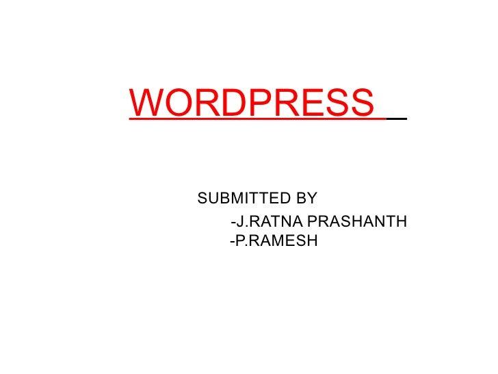 WORDPRESS  SUBMITTED BY   -J.RATNA PRASHANTH   -P.RAMESH