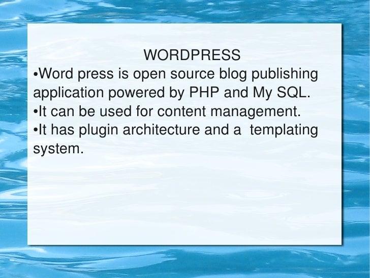 WORDPRESS     ●Wordpressisopensourceblogpublishing       applicationpoweredbyPHPandMySQL.     ●Itcanbeused...