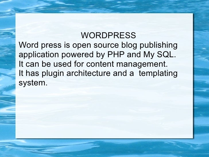 WORDPRESS <ul><li>Word press is open source blog publishing application powered by PHP and My SQL.