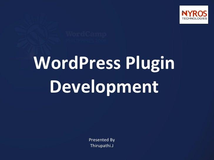 WordPress Plugin Development Presented By Thirupathi.J