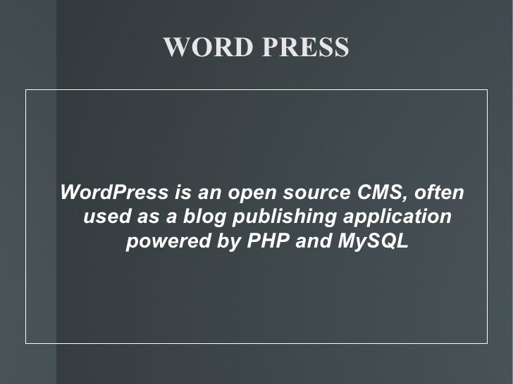 WORD PRESS <ul><ul><li>WordPress is an open source CMS, often used as a blog publishing application powered by PHP and MyS...