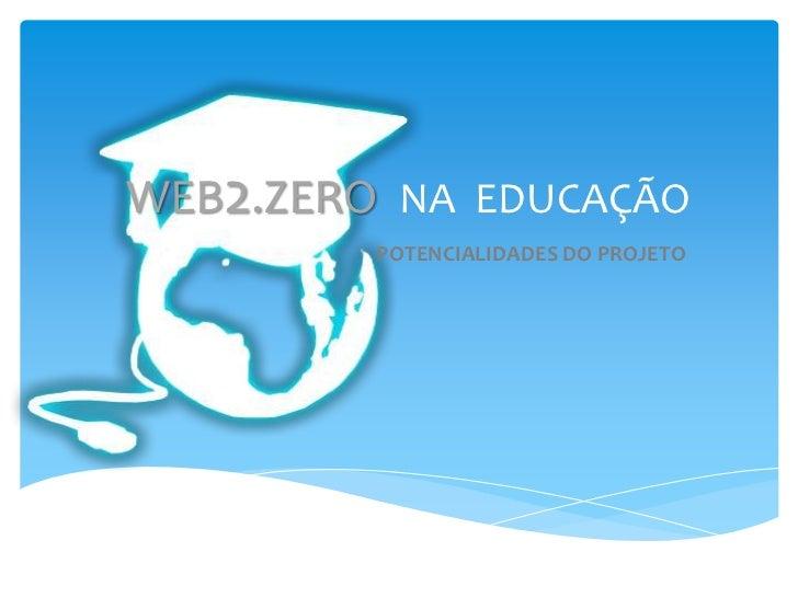 WEB2.ZERONA  EDUCAÇÃO<br />POTENCIALIDADES DO PROJETO<br />