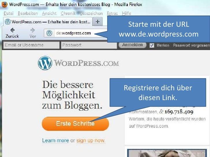 Starte mit der URLwww.de.wordpress.com Registriere dich über     diesen Link.