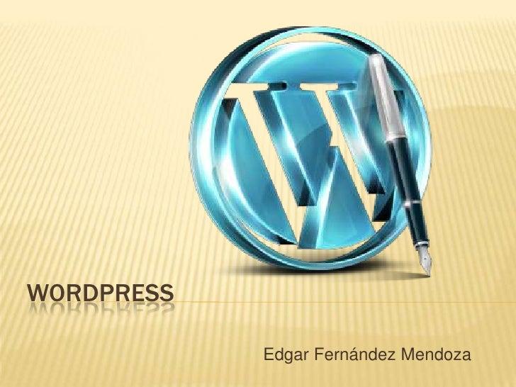 WORDPRESS            Edgar Fernández Mendoza