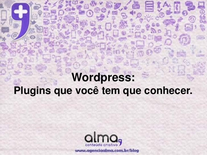 Wordpress:Plugins que você tem que conhecer.