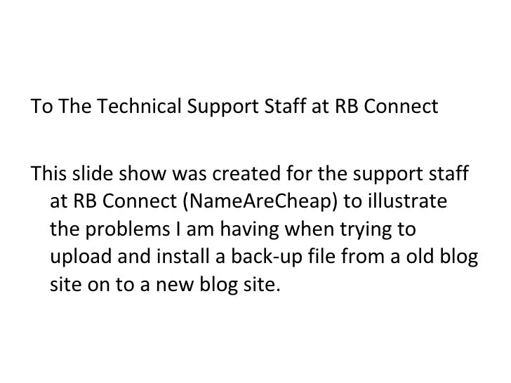 <ul><li>To The Technical Support Staff at RB Connect </li></ul><ul><li>This slide show was created for the support staff a...