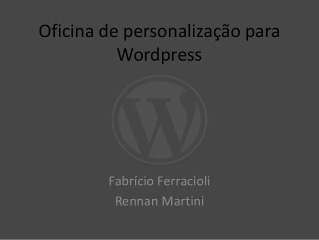 Oficina de personalização para Wordpress Fabrício Ferracioli Rennan Martini