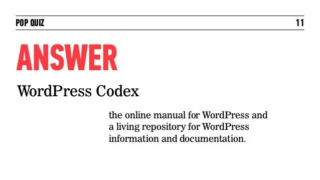 POP QUIZ                                         11ANSWERWordPress Codex           the online manual for WordPress and    ...