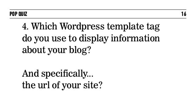 POP QUIZ                                 16     4. Which Wordpress template tag     do you use to display information     ...