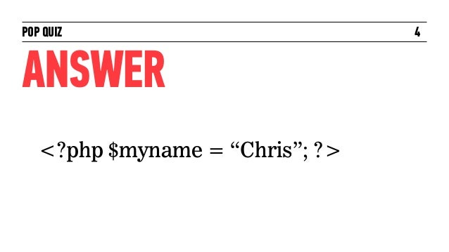 "POP QUIZ                         4ANSWER   <?php $myname = ""Chris""; ?>"
