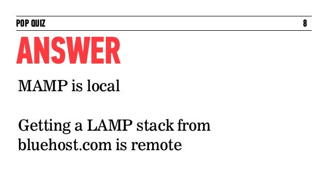 POP QUIZ                    8ANSWERMAMP is localGetting a LAMP stack frombluehost.com is remote