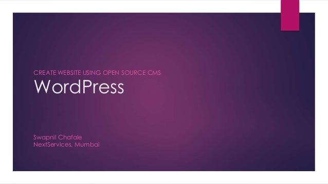 WordPress CREATE WEBSITE USING OPEN SOURCE CMS Swapnil Chafale NextServices, Mumbai