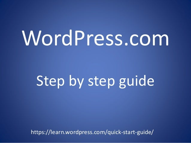 WordPress.com https://learn.wordpress.com/quick-start-guide/ Step by step guide