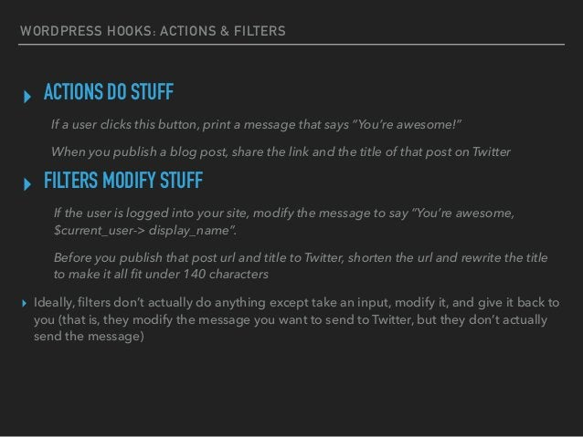 """WORDPRESS HOOKS: ACTIONS & FILTERS ▸ ACTIONS DO STUFF If a user clicks this button, print a message that says """"You're awes..."""