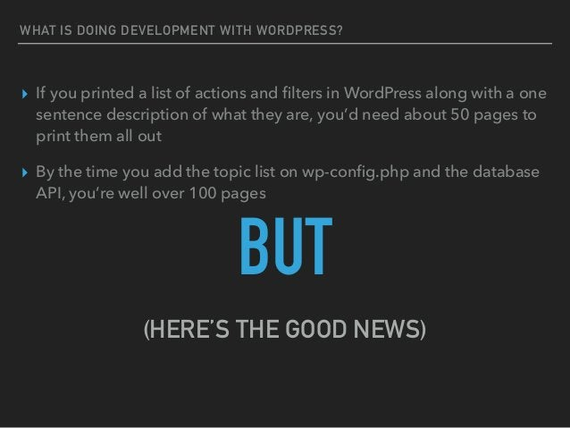 WHAT IS DOING DEVELOPMENT WITH WORDPRESS? ▸ If you printed a list of actions and filters in WordPress along with a one sent...