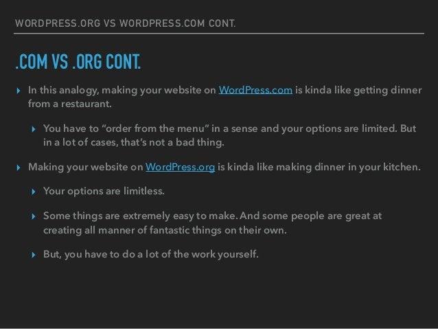 WORDPRESS.ORG VS WORDPRESS.COM CONT. .COM VS .ORG CONT. ▸ In this analogy, making your website on WordPress.com is kinda l...