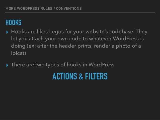 MORE WORDPRESS RULES / CONVENTIONS HOOKS ▸ Hooks are likes Legos for your website's codebase. They let you attach your own...