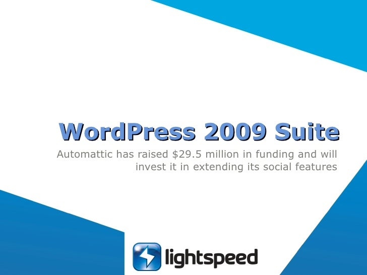WordPress 2009 Suite Automattic has raised $29.5 million in funding and will invest it in extending its social features