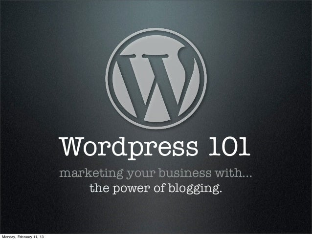 Wordpress 101                          marketing your business with…                              the power of blogging.Mo...