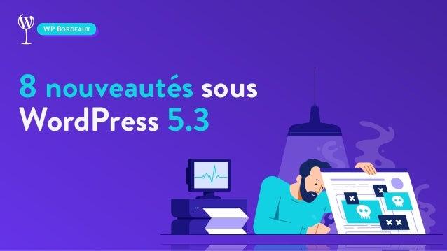 8 nouveautés sous WordPress 5.3 WP BORDEAUX