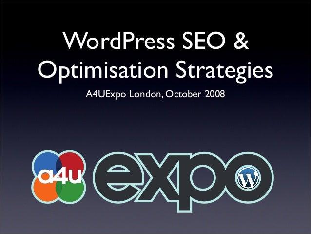 WordPress SEO & Optimisation Strategies A4UExpo London, October 2008