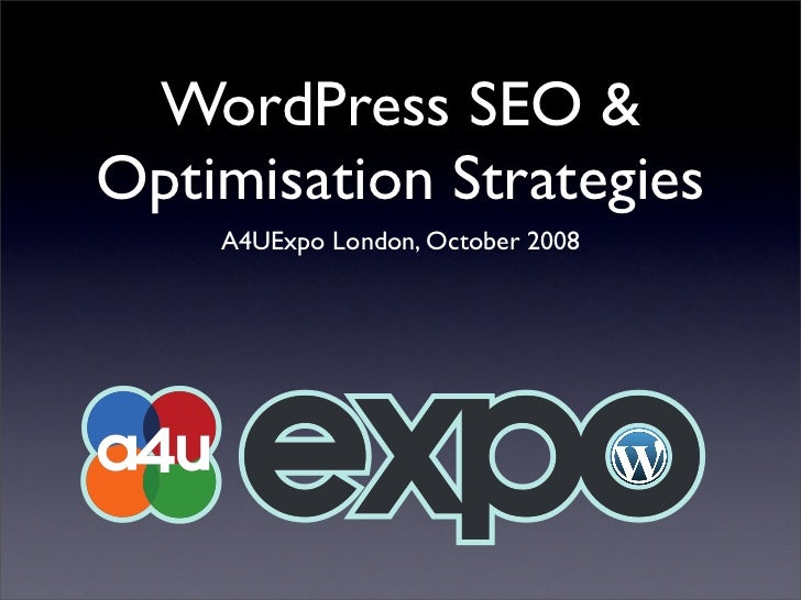 WordPress SEO & Optimisation Strategies     A4UExpo London, October 2008