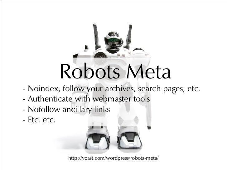 Robots Meta - Noindex, follow your archives, search pages, etc. - Authenticate with webmaster tools - Nofollow ancillary l...