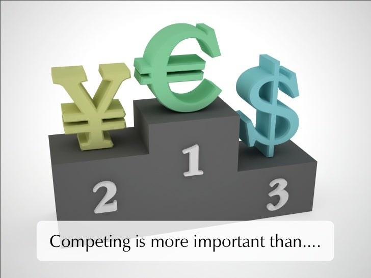 Competing is more important than....