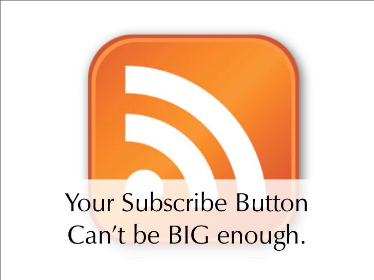 Your Subscribe Button Can't be BIG enough.