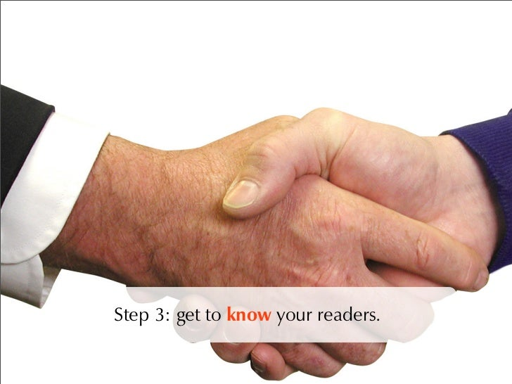 Step 3: get to know your readers.