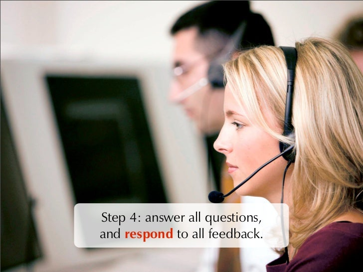 Step 4: answer all questions, and respond to all feedback.