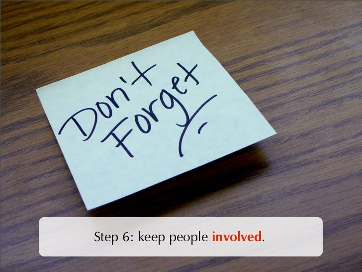 Step 6: keep people involved.