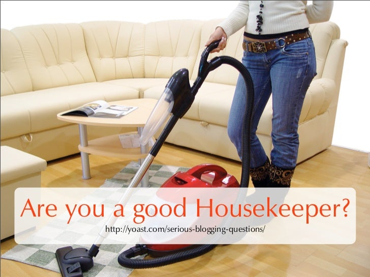 Are you a good Housekeeper?       http://yoast.com/serious-blogging-questions/