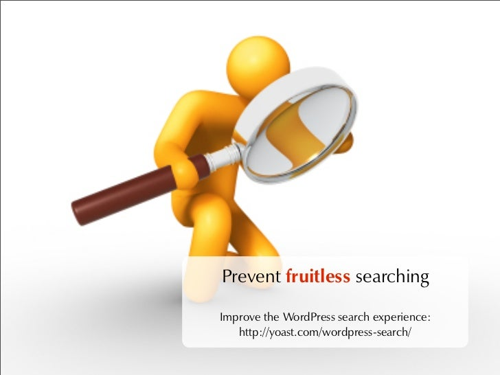 Prevent fruitless searching  Improve the WordPress search experience:    http://yoast.com/wordpress-search/