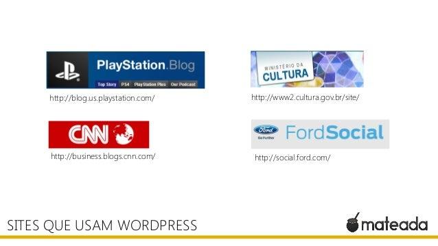 SITES QUE USAM WORDPRESS http://blog.us.playstation.com/ http://business.blogs.cnn.com/ http://www2.cultura.gov.br/site/ h...